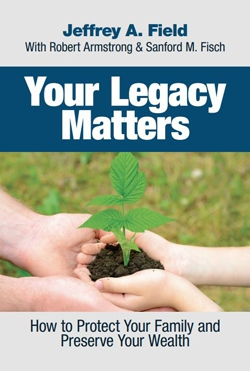 Your Legacy Matters: How to Protect Your Family and Preserve Your Wealth